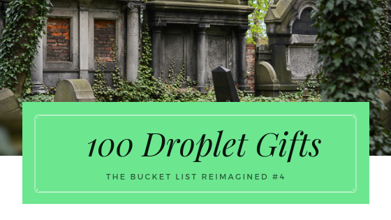100 Droplet Gifts, The Bucket List Reimagined #4