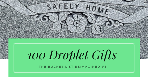 100 Droplet Gifts, The Bucket List Reimagined #3