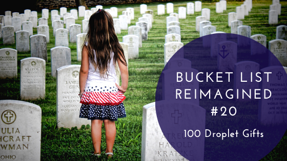 thank you for your service, bucket list reimagined #20, 100 droplet gifts, patriotism, little girl in a veterans' cemetery, service, recognize service, value service, offer service, writing, spiritual purpose of service, ministry is service, church, Chile